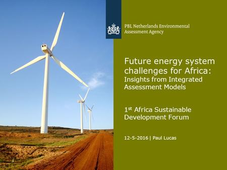 12-5-2016 | Paul Lucas 1 Future energy system challenges for Africa: Insights from Integrated Assessment Models 1 st Africa Sustainable Development Forum.