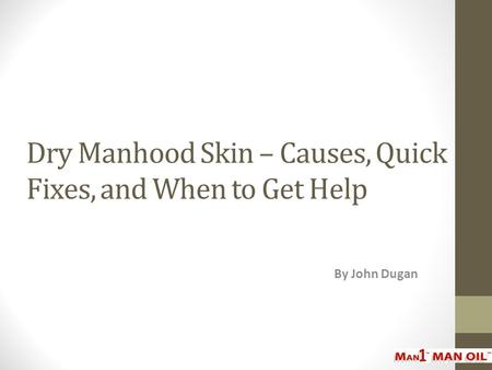 Dry Manhood Skin – Causes, Quick Fixes, and When to Get Help By John Dugan.