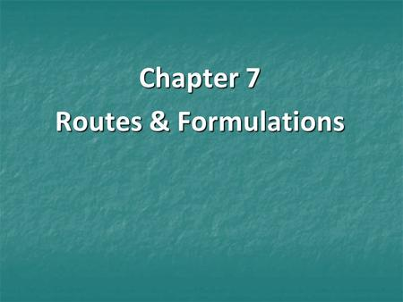 Chapter 7 Routes & Formulations. Factors Influencing the Route of Administration Drugs are contained in dosing units called formulations or dosage forms.