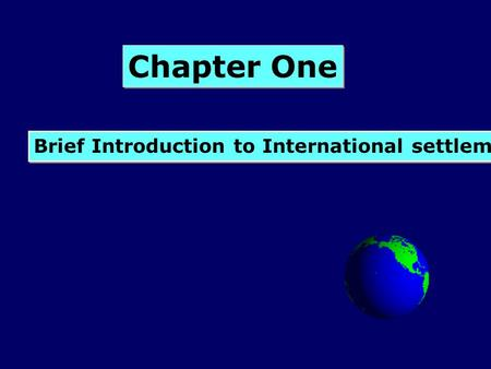 Chapter One Brief Introduction to International settlement.