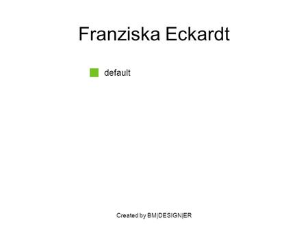 Created by BM|DESIGN|ER Franziska Eckardt default.