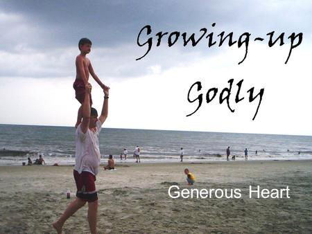 Growing-up Godly Generous Heart. Hospitality Sharing Giving Romans 12:13 1 Peter 4:9 Luke 3:11 Matthew 5:42 Romans 12:13 1 Timothy 6:18 Matthew 6:2-3.