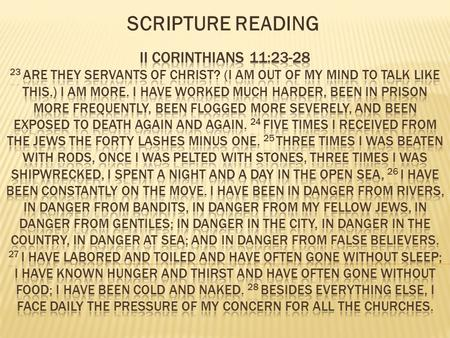 SCRIPTURE READING. 1. Expect opposition. 23 Are they servants of Christ? (I am out of my mind to talk like this.) I am more. I have worked much harder,