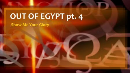 OUT OF EGYPT pt. 4 Show Me Your Glory. EXODUS 33:4-5 NRSV When the people heard these harsh words, they mourned, and no one put on ornaments. For the.
