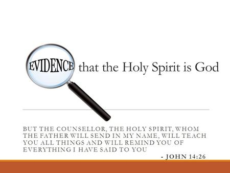 That the Holy Spirit is God BUT THE COUNSELLOR, THE HOLY SPIRIT, WHOM THE FATHER WILL SEND IN MY NAME, WILL TEACH YOU ALL THINGS AND WILL REMIND YOU OF.