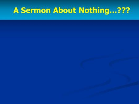 A Sermon About Nothing…???.  The pursuit of pleasure (Eccl. 2:1-3)  In building great works (Eccl. 2:4-6)  In the acquisition of great wealth (Eccl.
