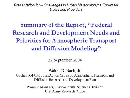 "Summary of the Report, ""Federal Research and Development Needs and Priorities for Atmospheric Transport and Diffusion Modeling"" 22 September 2004 Walter."