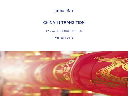 CHINA IN TRANSITION BY JIAZHI CHEN SEILER, CFA February 2016.