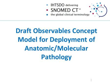 Draft Observables Concept Model for Deployment of Anatomic/Molecular Pathology.