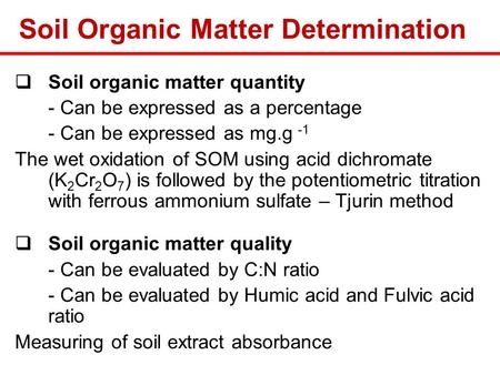 Soil Organic Matter Determination SSoil organic matter quantity - Can be expressed as a percentage - Can be expressed as mg.g -1 The wet oxidation of.