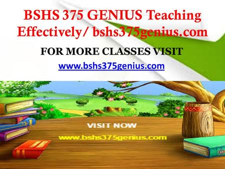 BSHS 375 GENIUS Teaching Effectively/ bshs375genius.com FOR MORE CLASSES VISIT www.bshs375genius.com.