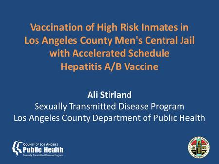 Vaccination of High Risk Inmates in Los Angeles County Men's Central Jail with Accelerated Schedule Hepatitis A/B Vaccine Ali Stirland Sexually Transmitted.