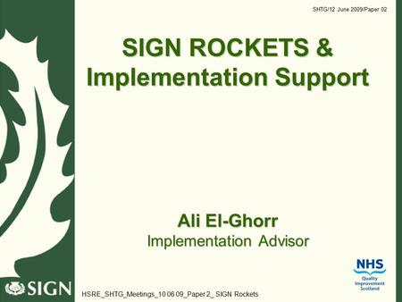 SIGN ROCKETS & Implementation Support Ali El-Ghorr Implementation Advisor SHTG/12 June 2009/Paper 02 HSRE_SHTG_Meetings_10 06 09_Paper 2_ SIGN Rockets.