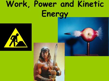 Work, Power and Kinetic Energy. Work Work is a force acting through a distance In order for work to be done: –The object the force is applied to must.
