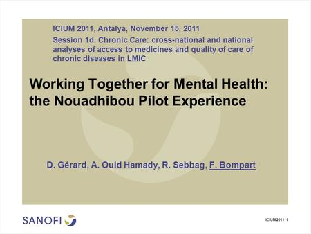ICIUM 2011 1 Working Together for Mental Health: the Nouadhibou Pilot Experience D. Gérard, A. Ould Hamady, R. Sebbag, F. Bompart ICIUM 2011, Antalya,