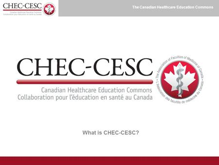 The Canadian Healthcare Education Commons What is CHEC-CESC?