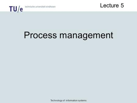 Technology of information systems Lecture 5 Process management.
