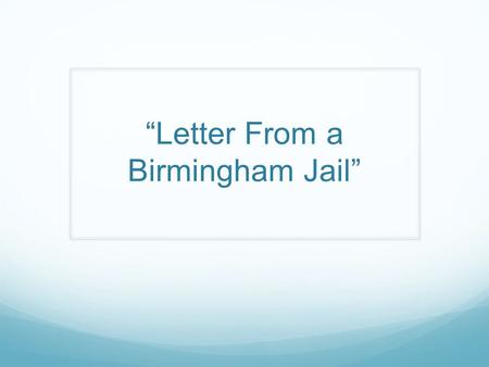 """Letter From a Birmingham Jail"". Historical Context 1896: Plessy v. Ferguson—supreme court decision to segregate railroad cars This decision was used."