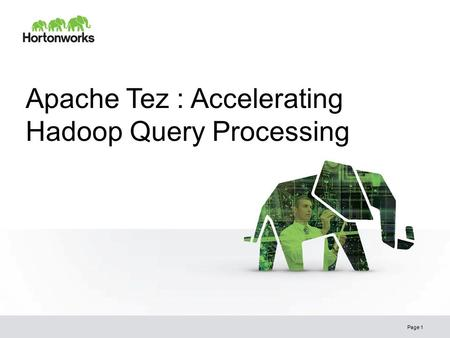 Apache Tez : Accelerating Hadoop Query Processing Page 1.