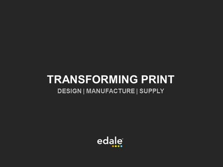 TRANSFORMING PRINT DESIGN | MANUFACTURE | SUPPLY.