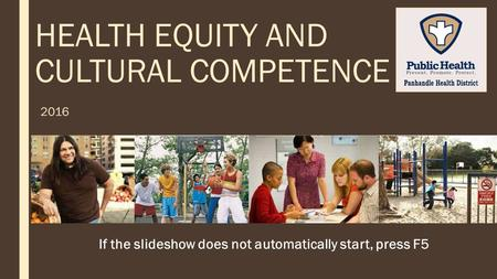 HEALTH EQUITY AND CULTURAL COMPETENCE 2016 If the slideshow does not automatically start, press F5.