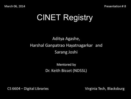 CINET Registry Aditya Agashe, Harshal Ganpatrao Hayatnagarkar and Sarang Joshi Mentored by Dr. Keith Bisset (NDSSL) CS 6604 – Digital Libraries Virginia.