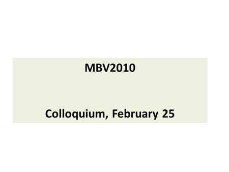 MBV2010 Colloquium, February 25. RULES Multiple choice Only one correct answer 30-60 seconds to answer No textbook, computer, mobile phone, please There.