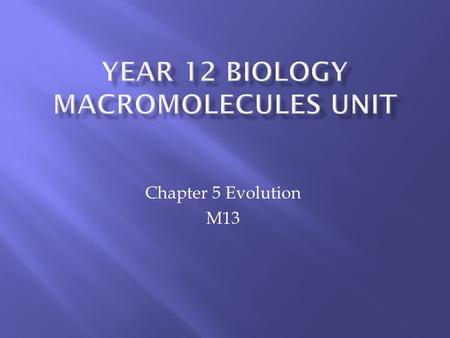 Chapter 5 Evolution M13.  M13.1 Know that DNA IS UNIVERSAL TO MOST LIVING THINGS  DNA is the fundamental chemical of all living things  All living.