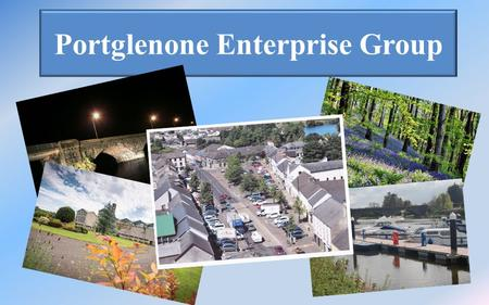 Portglenone Enterprise Group. Portglenone Where we are Portglenone Mid & East Antrim Mid Ulster.