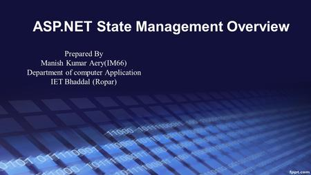 ASP.NET State Management Overview Prepared By Manish Kumar Aery(IM66) Department of computer Application IET Bhaddal (Ropar)