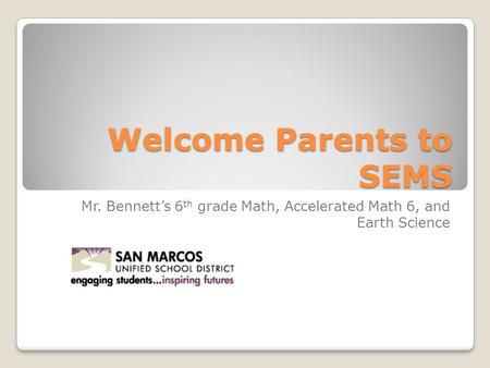 Welcome Parents to SEMS Mr. Bennett's 6 th grade Math, Accelerated Math 6, and Earth Science.