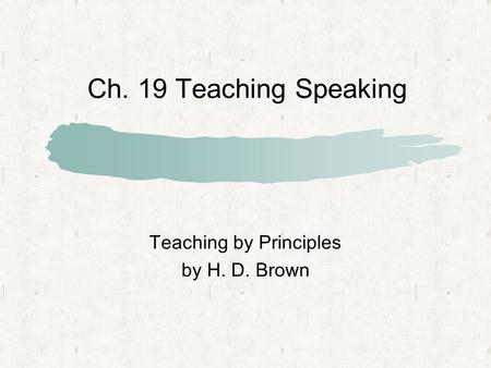 Ch. 19 Teaching Speaking Teaching by Principles by H. D. Brown.