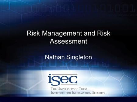 Computer Science / www.isec.utulsa.edu Risk Management and Risk Assessment Nathan Singleton.