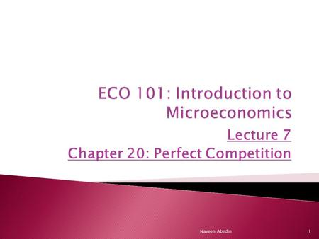 Lecture 7 Chapter 20: Perfect Competition 1Naveen Abedin.