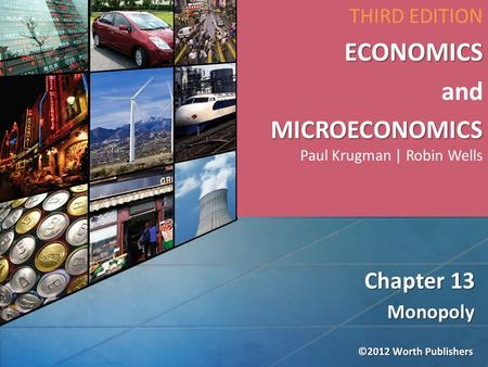 Monopoly Chapter 13 THIRD EDITIONECONOMICS and MICROECONOMICS MICROECONOMICS Paul Krugman | Robin Wells.