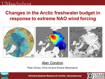 Climate System Research Center, Geosciences Alan Condron Peter Winsor, Chris Hill and Dimitris Menemenlis Changes in the Arctic freshwater budget in response.