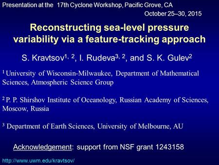 Reconstructing sea-level pressure variability via a feature-tracking approach S. Kravtsov 1, 2, I. Rudeva 3, 2, and S. K. Gulev 2 1 University of Wisconsin-Milwaukee,
