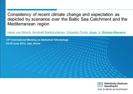 Consistency of recent climate change and expectation as depicted by scenarios over the Baltic Sea Catchment and the Mediterranean region Hans von Storch,