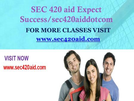 SEC 420 aid Expect Success/sec420aiddotcom FOR MORE CLASSES VISIT www.sec420aid.com.