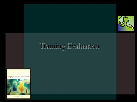 6 - 1 Training Evaluation. 6 - 2 Introduction (1 of 2) Training effectivenessTraining effectiveness refers to the benefits that the company and the trainees.