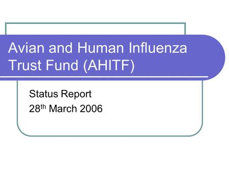Avian and Human Influenza Trust Fund (AHITF) Status Report 28 th March 2006.