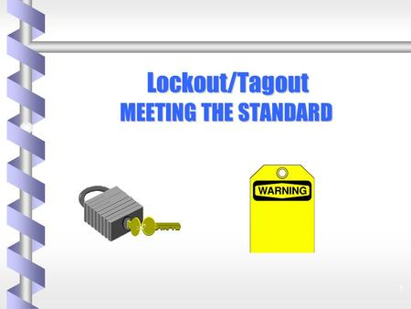 1 Lockout/Tagout MEETING THE STANDARD MEETING THE STANDARD.