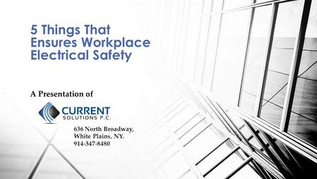 A Presentation of 5 Things That Ensures Workplace Electrical Safety 636 North Broadway, White Plains, NY. 914-347-8480.