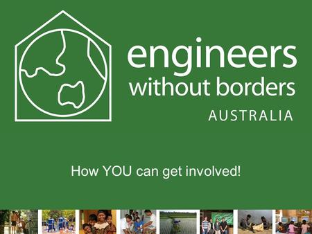How YOU can get involved!. What does EWB do? Organisational Development Learning and ChangeWorking With Communities.