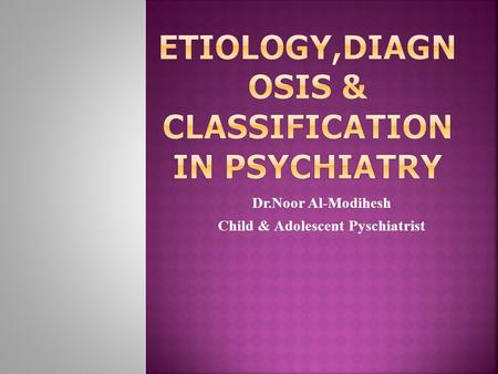 Dr.Noor Al-Modihesh Child & Adolescent Pyschiatrist.