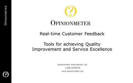 Opinionmeter International, Ltd. 1-888-OPMETER www.opinionmeter.com Real-time Customer Feedback Tools for achieving Quality Improvement and Service Excellence.