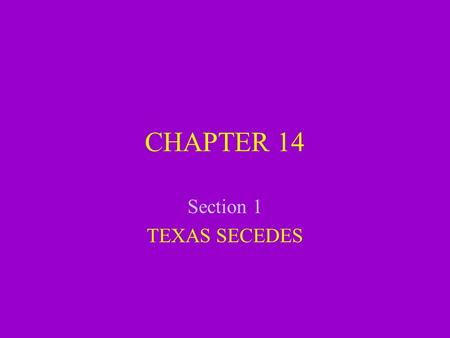 CHAPTER 14 Section 1 TEXAS SECEDES. A NATION DIVIDED Democratic Party Depended on Slavery Opposed higher tariff States should have the right to secede.
