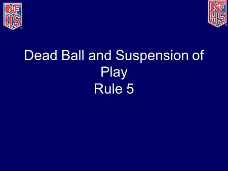Dead Ball and Suspension of Play Rule 5. Dead Ball 5-1.