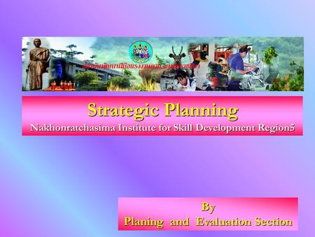 By Planing and Evaluation Section Strategic Planning Nakhonratchasima Institute for Skill Development Region5.