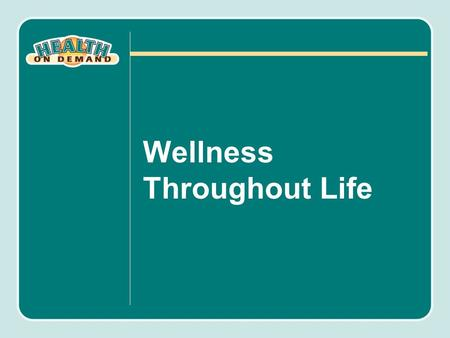 Wellness Throughout Life. Objectives Understand the difference between health and wellness. Identify 10 significant public health achievements of the.